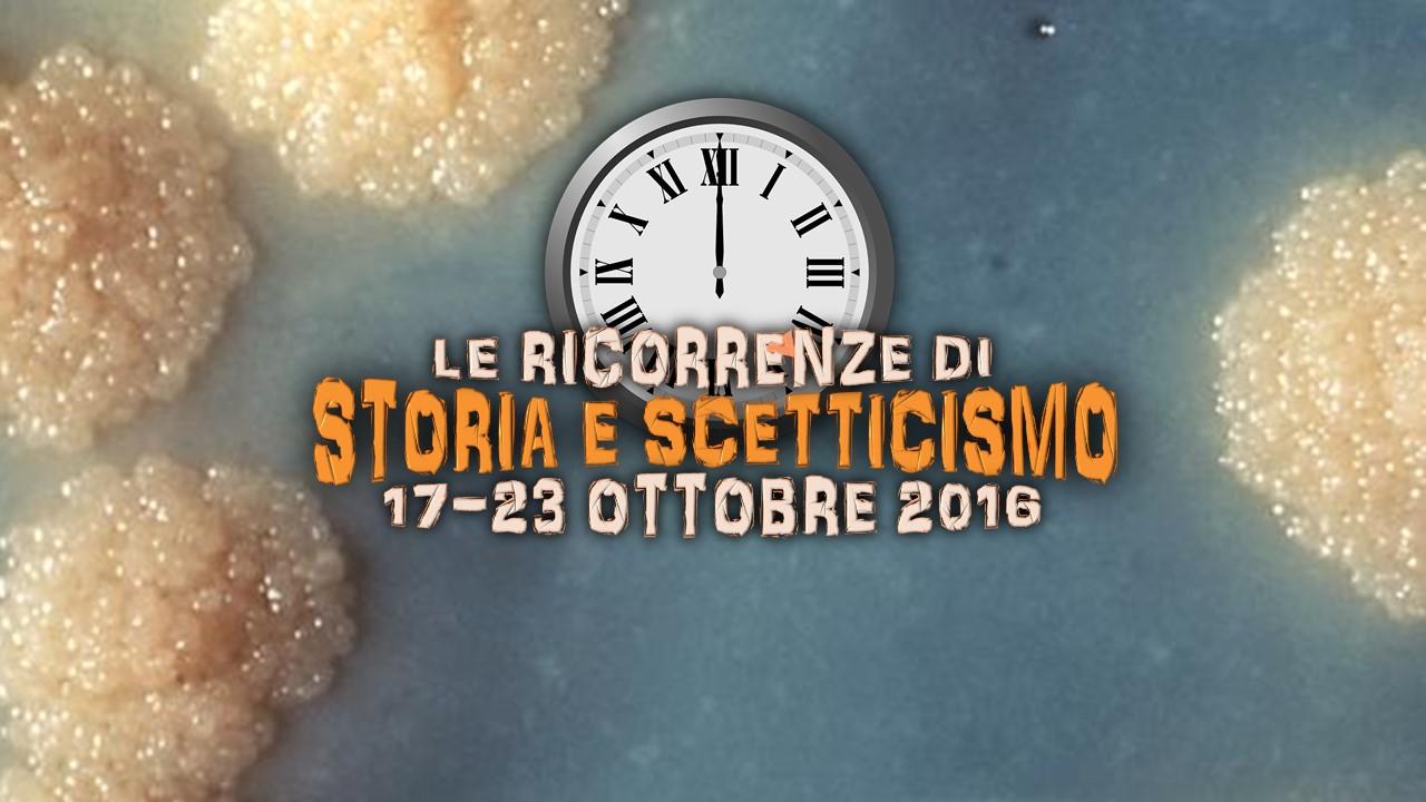 Storia e Scetticismo: gli anniversari dal 17 al 24 ottobre